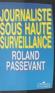 Roland Passevant - Journaliste sous haute surveillance - 1981-1987 à TF1 dans les rouages de la désinformation.