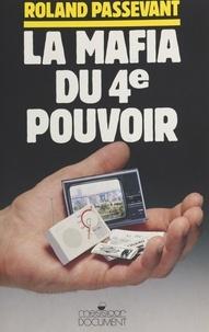 Roland Passevant - La Mafia du 4e pouvoir.