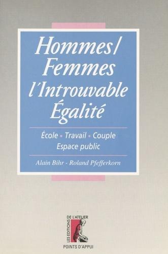 HOMMES/FEMMES L'INTROUVABLE EGALITE. Ecole, travail, couple, espace public