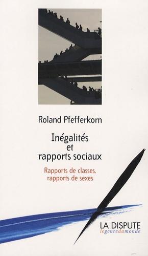 Roland Pfefferkorn - Inégalités et rapports sociaux - Rapports de classes, rapports de sexes.