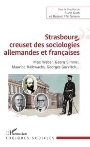 Roland Pfefferkorn et Suzie Guth - Strasbourg, creuset des sociologies allemandes et françaises - Max Weber, Georg Simmel, Maurice Halbwachs, Georges Gurvitch.