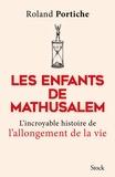 Roland Portiche - Les enfants de Mathusalem - La grande aventure de l'allongement de la vie.