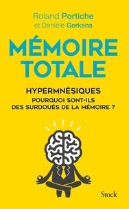 Roland Portiche et Danièle Gerkens - Mémoire totale - Hypermnésiques, pourquoi sont-ils des surdoués de la mémoire ?.