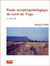 ETUDE MORPHOPEDOLOGIQUE DU NORD DU TOGO A 1/500 000 - Roland Poss |