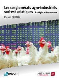 Roland Poupon - Les conglomérats agro-industriels sud-est asiatiques - Stratégies et Gouvernance.