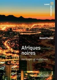 Roland Pourtier - Afriques noires - Héritages et mutations.