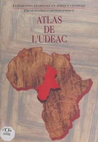 Roland Pourtier et Samuel Robert - Atlas de l'UDEAC, étude et réalisation - Intégration régionale en Afrique centrale, présentation cartographique.
