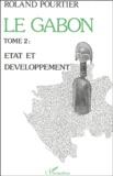 Roland Pourtier - Le Gabon - Tome 2, Etat et Développement.