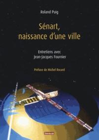 Roland Puig - Sénart, naissance d'une ville - Entretiens avec Jean-Jacques Fournier.