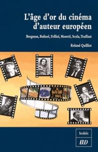 Roland Quilliot - L'âge d'or du cinéma d'auteur européen - Bergman, Buñuel, Fellini, Moretti, Scola, Truffaut.