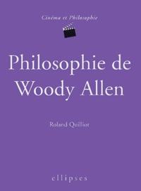 Roland Quilliot - Philosophie de Woody Allen.