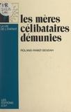 Roland-Ramzi Geadah et Michel Soulé - Les mères célibataires démunies - Modes d'aide psychologique, sociale et institutionnelle.