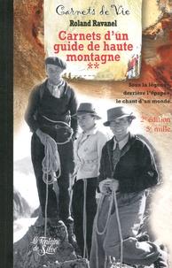 Roland Ravanel - Carnets d'un guide de haute montagne - Tome 2, Sous la légende et l'épopée, le chant d'un monde....