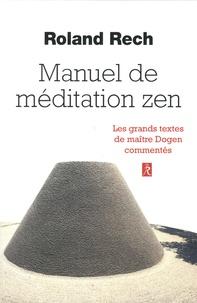 Roland Rech - Manuel de méditation zen - Les grands textes de maître Dogen commentés.