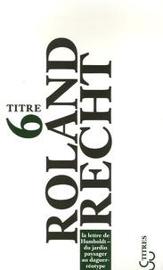 Roland Recht - La lettre de Humboldt - Du jardin paysager au daguerréotype.