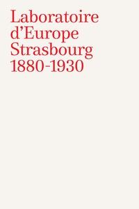 Roland Recht et Joëlle Pijaudier-Cabot - Laboratoire d'Europe, Strasbourg 1880-1930.