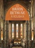 Roland Recht et Gilles Maury - Le baron Bethune à Roubaix - L'Eglise Saint-Joseph & Le couvent des Clarisses.