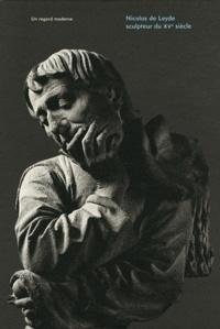 Roland Recht et Cécile Dupeux - Nicolas de Leyde, sculptuer du XVe siècle - Un regard moderne.