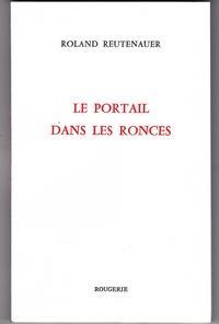 Roland Reutenauer - Le portail dans les ronces.