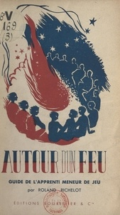Roland Richelot et Léon Chancerel - Autour d'un feu - Guide de l'apprenti meneur de jeu. Suivi d'une bibliographie.