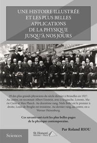 Roland Riou - Une histoire illustrée et les plus belles applications de la physique jusqu'à nos jours.