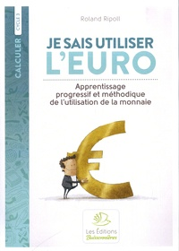 Roland Ripoll - Je sais utiliser l'euro - Apprentissage progressif et méthodique de l'utilisation de la monnaie.