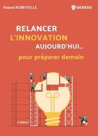 Roland Robeveille - Relancer l'innovation aujourd'hui... pour préparer demain.