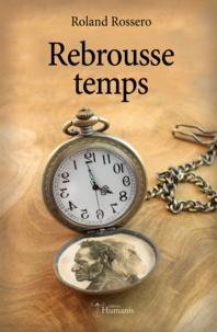 Roland Rossero - Rebrousse temps.