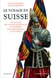 Roland Ruffieux et Claude Reichler - Le voyage en Suisse - Anthologie des voyageurs français et européens de la Renaissance au XXe siècle.