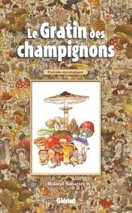 Roland Sabatier - Le gratin des champignons - Portraits mycologiques.