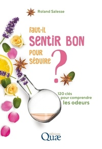 Roland Salesse - Faut-il sentir bon pour séduire ? - 120 clés pour comprendre les odeurs.
