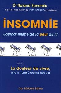 Roland Sananès - Insomnie - Journal intime de la peur du lit suivi de La douleur de vivre, une histoire à dormir debout.