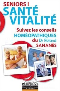 Roland Sananès - Seniors ! Santé-Vitalité - Suivez les conseils homéopathiques du Docteur Roland Sananès.