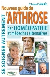 Nouveau guide de l'arthrose pat homéopathie et médecines alternatives- Se soigner autrement - Roland Sanares |