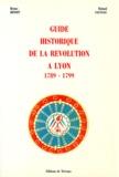 Roland Saussac et Bruno Benoît - Guide historique de la Révolution à Lyon - 1789-1799.
