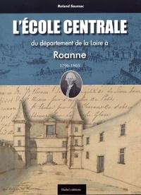 Roland Saussac - L'Ecole centrale, du département de la Loire à Roanne (1796-1803).