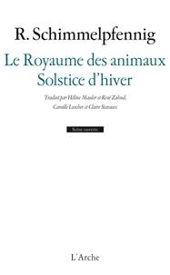 Roland Schimmelpfennig - Le Royaume des animaux ; Solstice d'hiver.