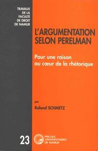 Roland Schmetz - L'argumentation selon Perelman - Pour une raison au coeur de la rhétorique.