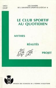 Roland Schneider - Le club sportif au quotidien - Mythes, réalités, projet.