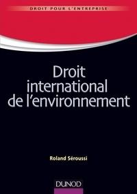 Roland Séroussi - Droit international de l'environnement.