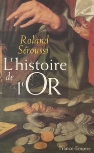 Roland Séroussi - L'histoire de l'or.