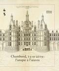 Roland Shaer et Dominique Perrault - Chambord, 1519-2019 : l'utopie à l'oeuvre.