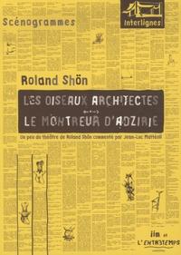 Roland Shön - Les oiseaux architectes - Suivi de Le Montreur d'Adzirie.