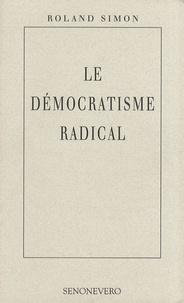 Roland Simon - Le démocratisme radical.