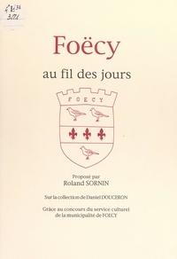 Roland Sornin et Luc Doumas - Foëcy au fil des jours.