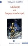 Roland Sublon - L'Ethique ou la question du sujet.