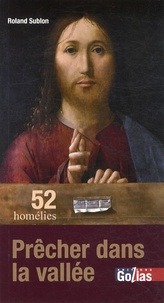 Roland Sublon - Prêcher dans la vallée - Cinquante-deux homélies.