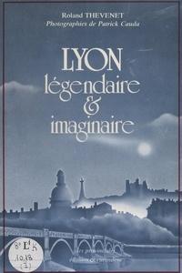 Roland Thevenet et Patrick Cauda - Lyon, légendaire et imaginaire.