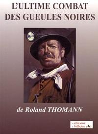 Roland Thomann - L'ultime combat des gueules noires....