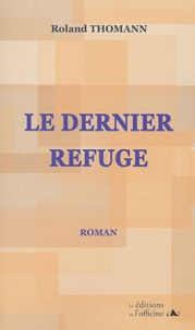 Roland Thomann - Le dernier refuge.